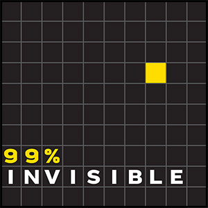 99 Percent Invisible Podcast