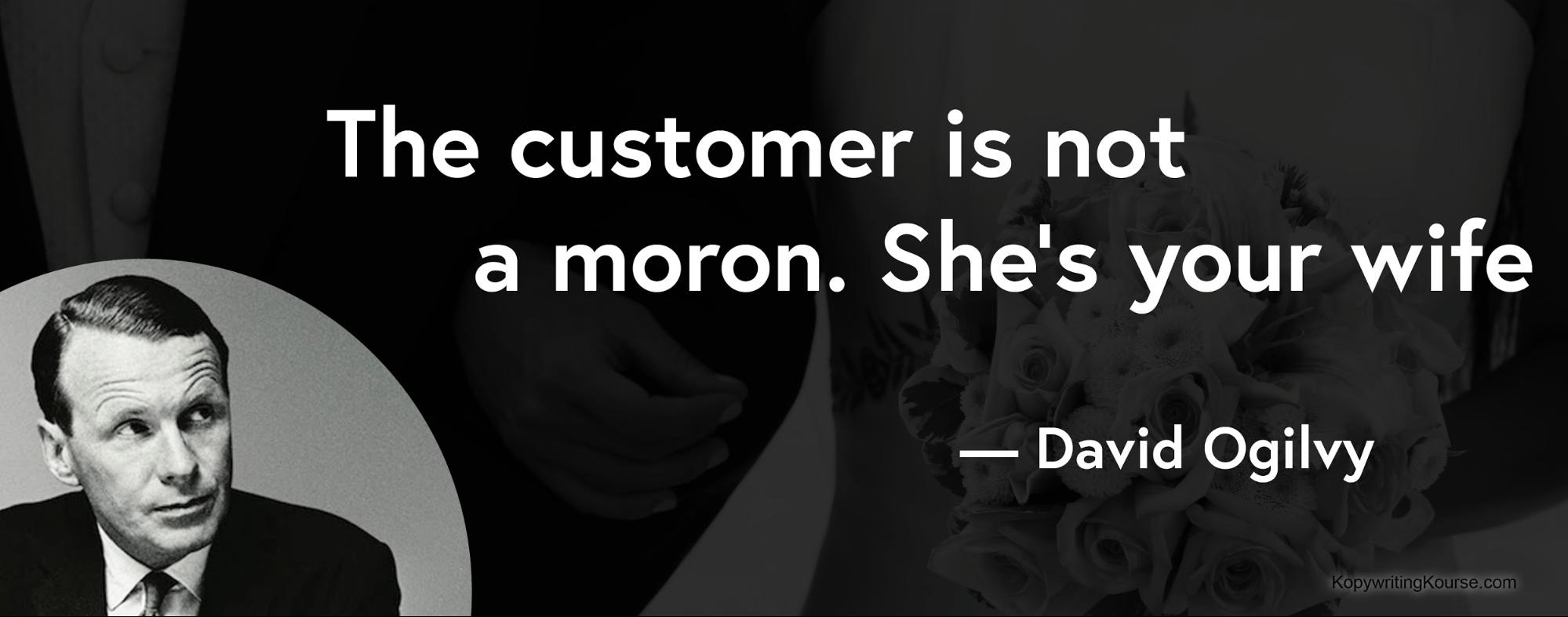 David Ogilvy Quote the customer is not a moron she's your wife
