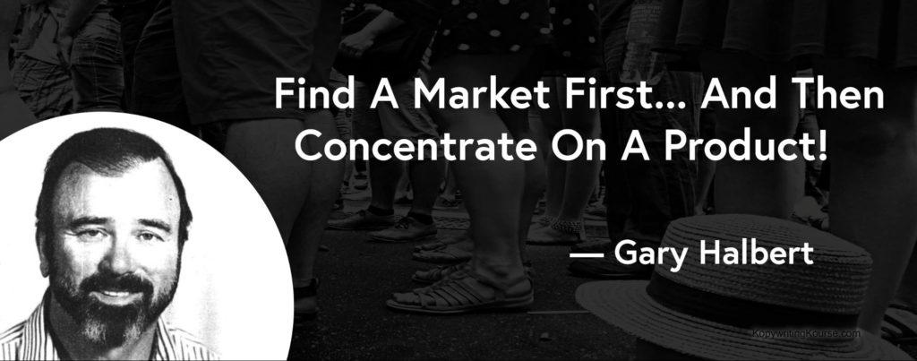 Gary Halbert Quote find a market first