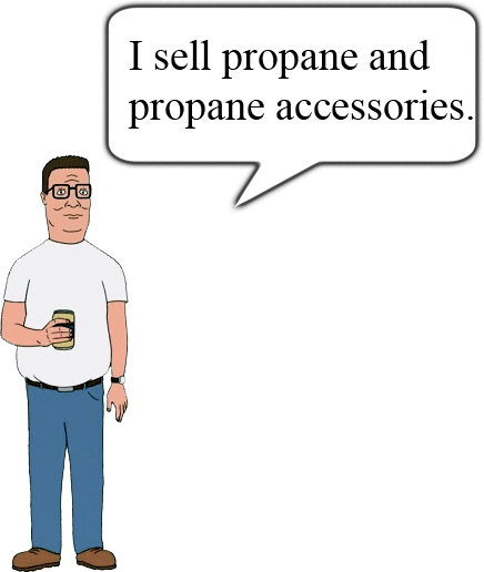 Hank Hill I sell propane and propane accessories
