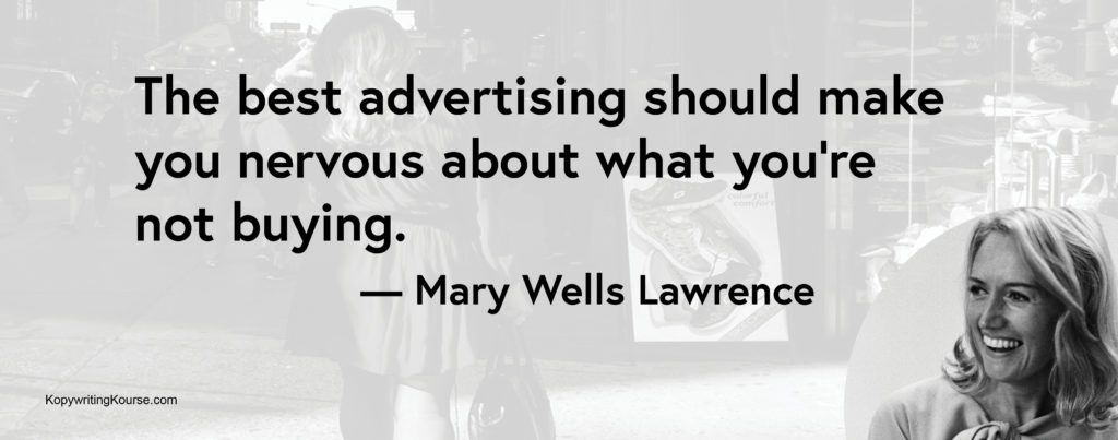 Mary Wells Lawrence quote about how advertising should make you nervous about what you are not buying