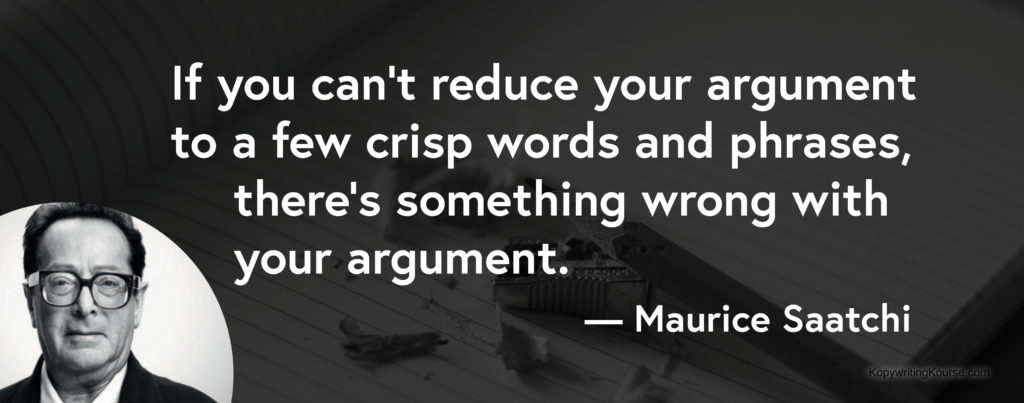 Maurice Saatchi quote about reducing your argument into a few crisp words