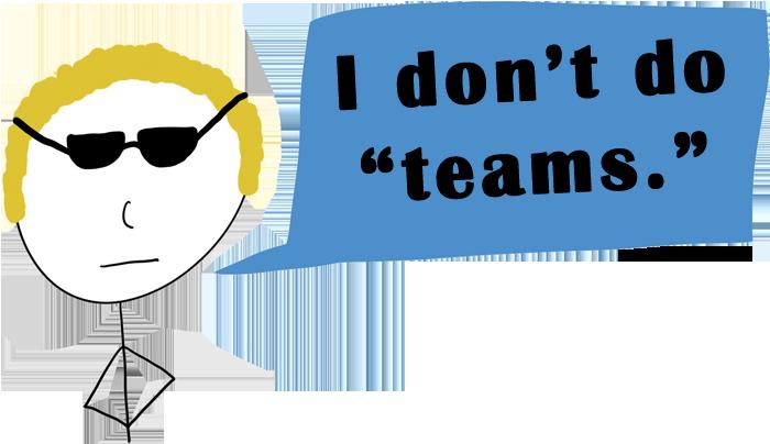 I don't do teams